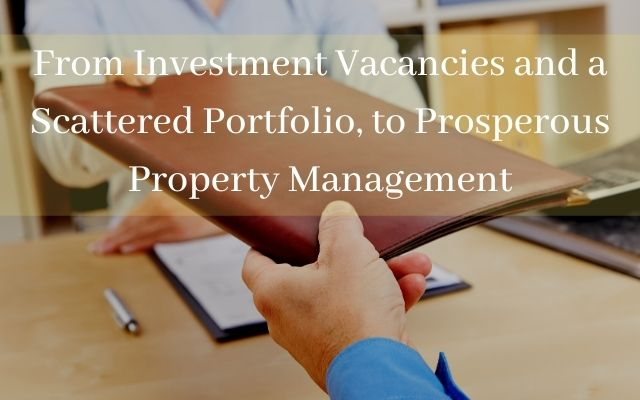 From Investment Vacancies and a Scattered Portfolio, to Prosperous Property Management